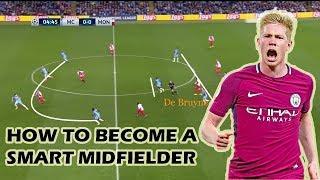 How To Become A Smart Midfielder? Ft. De Bruyne