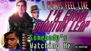 "I Always Feel Like (I'm Gonna Quantum Leap) - Rockwell parody of ""Somebody's Watching Me"""