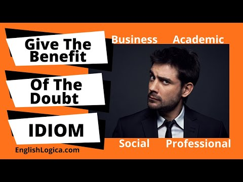 Give The Benefit Of The Doubt - Idiom