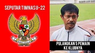 Indra Sjafri Pulangkan Lima Pemain Timnas U-22