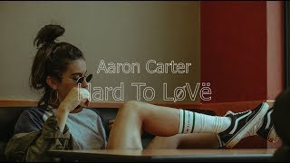 Aaron Carter - Hard To LøVë (Lyrics)