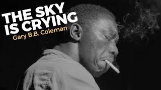 The Sky Is Crying   Gary B.B. Coleman   Lyrics