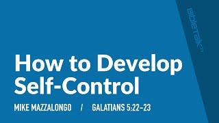 How to Develop Self-Control | Mike Mazzalongo | BibleTalk.tv