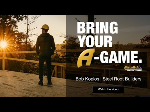 Bob Koplos of Steel Root Builders | Bring Your A-Game | AdvanTech subfloor assembly
