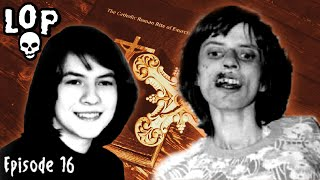 The Terrifying Exorcisms Of Anneliese Michel - Lights Out Podcast #16