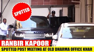 RANBIR KAPOOR SPOTTED POST MEETING AT OLD DHARMA OFFICE KHAR.