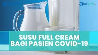 Susu Full Cream Dianjurkan pada Pasien Terpapar Covid-19