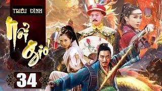 Phim Kiếm Hiệp Trung Quốc Thuyết Minh | Triều Đình Nổi Gió - Tập 34 | Phim Bộ Trung Quốc Hay Nhất