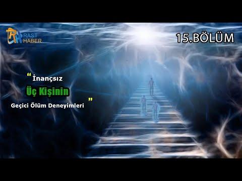 İnançsız Üç Kişinin Geçici Ölüm Deneyimleri (15. Bölüm)