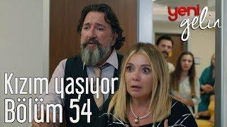 Yeni Gelin 54. Bölüm - Kızım Yaşıyor
