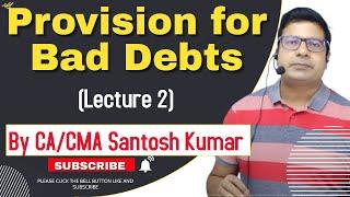 Provision for bad debts/ doubtful debts lecture 2 by Santosh kumar (CA/CMA)