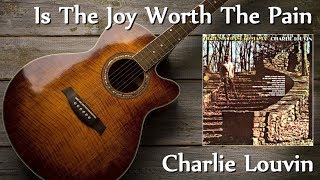 Charlie Louvin - Is The Joy Worth The Pain