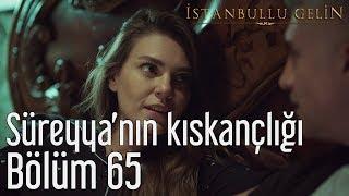 İstanbullu Gelin 65. Bölüm - Süreyya