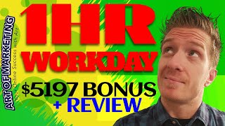 1Hr WorkDay Review, Demo, $5197 Bonus, 1Hr Work Day Review