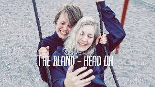 The Bland - Head Oh