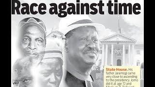 Raila's Race against time | Press Review