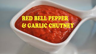 Best Red Bell Pepper & Garlic Chutney - Use as a Sandwich Spread - Chutney Yogurt Dip