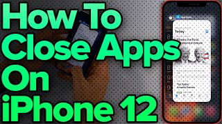 How To Close Apps On iPhone 12