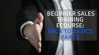 Beginner Sales Training eCourse: Back to Basics Part 1