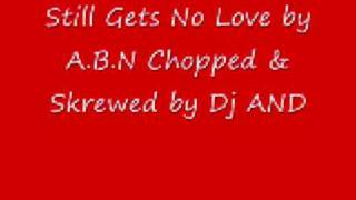 Still Gets No Love by A.B.N Chopped & Skrewed by Dj AND