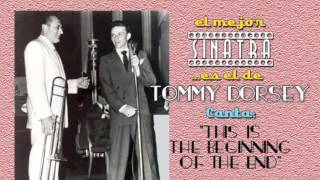 Frank Sinatra con Tommy Dorsey canta THIS IS THE BEGINNING OF THE END