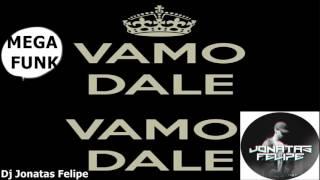 Mega Funk VAMO DALE Agosto 2016  (DJ Jonatas Felipe)
