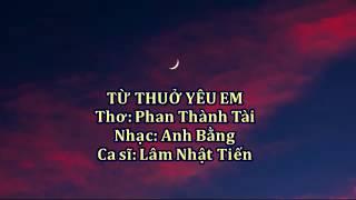 Từ Thuở Yêu Em   Ca Sĩ: Lâm Nhật Tiến   Nhạc Sĩ: Anh Bằng, Thơ: Phạm Thành Tài   Audio (Lyrics)