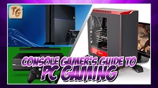 The Console Gamer's Guide To PC Gaming For Beginners | How To Make The Switch From Console To PC