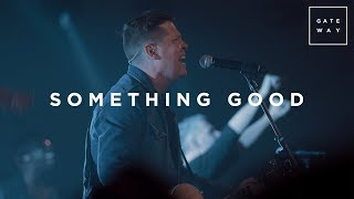 Something Good | Live | Gateway Worship - YouTube