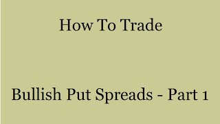 How To Make Money Selling Bullish Put Spreads - Part 1