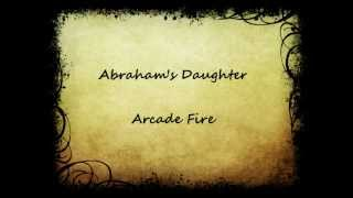 Abrahams Daughter- Arcade Fire (LYRICS)