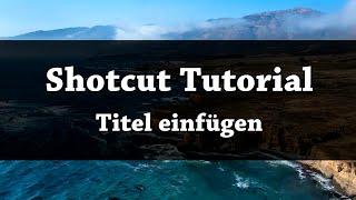 Shotcut | Titel und Texte einfügen - Tutorial
