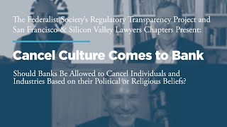 Click to play: Cancel Culture Comes to Bank: Should Banks Be Allowed to Cancel Individuals and Industries Based on their Political or Religious Beliefs?