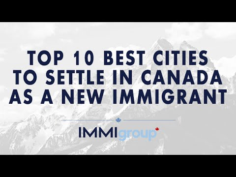 TOP 10 BEST CITIES TO SETTLE IN CANADA AS NEW IMMIGRANT (видео)