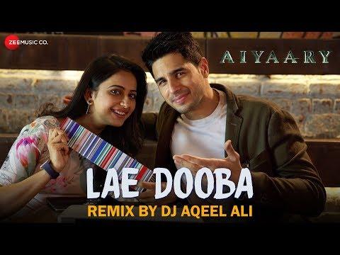 Lae Dooba - Remix | DJ Aqeel Ali | Aiyaary | Sidha