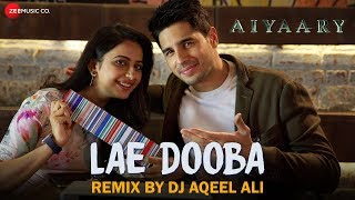 Lae Dooba - Remix | DJ Aqeel Ali | Aiyaary | Sidharth Malhotra & Rakul Preet