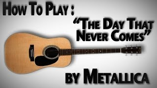 """How to Play """"The Day That Never Comes"""" by Metallica"""