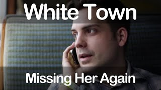 White Town - Missing Her Again