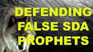 Defending False SDA prophets