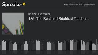 135: The Best and Brightest Teachers