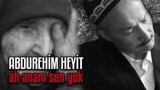 Abdurehim Heyit - Ah Anam Sen Yok
