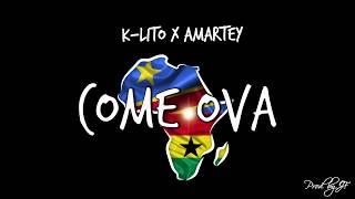 K Lito X Amartey   Come Ova [Prod. By JF]