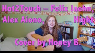Hot2Touch - Felix Jaehn, Hight, Alex Aiono Acoustic Cover by Honey B.