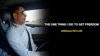 A Moment With JW | The One Thing I Did To Get Freedom