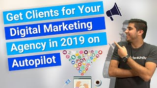 Get Clients for Your Digital Marketing Agency in 2019 on Autopilot