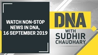 DNA: Non Stop News, 16 September, 2019