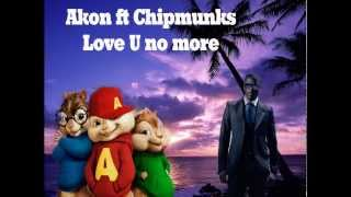 Akon ft Chipmunks - Love U no more