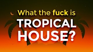 What the f**k is Tropical House?