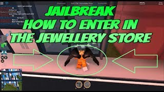 Roblox Jailbreak How To Enter In The Jewelry  Store! Jailbreak How To Break In The Jewelry Store!