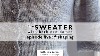 The Sweater with Kathleen Dames | Episode 5 : The Shaping